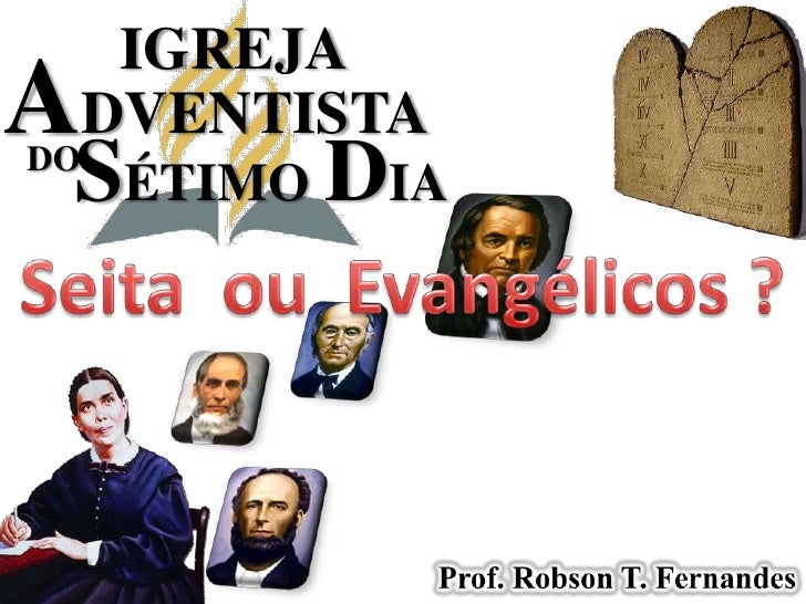 IGREJA<br />ADVENTISTA<br />SÉTIMODIA<br />DO<br />Seita  ou  Evangélicos ?<br />Prof. Robson T. Fernandes<br />