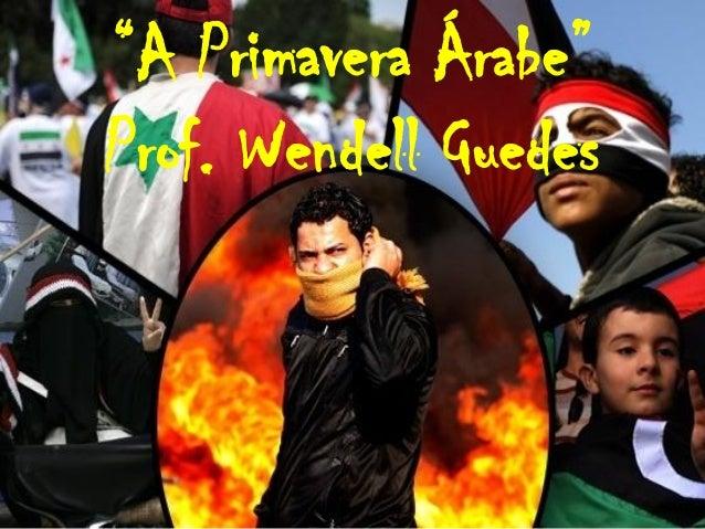 """A Primavera Árabe""Prof. Wendell Guedes"