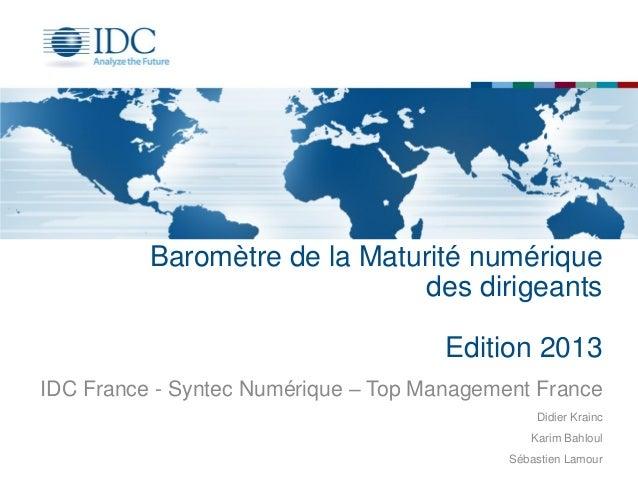 Baromètre de la Maturité numérique des dirigeants Edition 2013 IDC France - Syntec Numérique – Top Management France Didie...