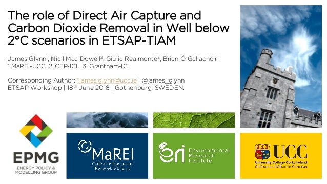 The role of Direct Air Capture and Carbon Dioxide Removal in Well below 2°C scenarios in ETSAP-TIAM James Glynn1, Niall Ma...