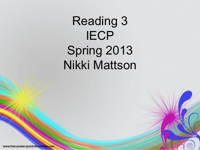 Reading 3    IECPSpring 2013Nikki Mattson