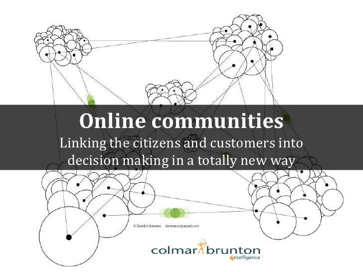 Online communities Linking the citizens and customers into  decision making in a totally new way