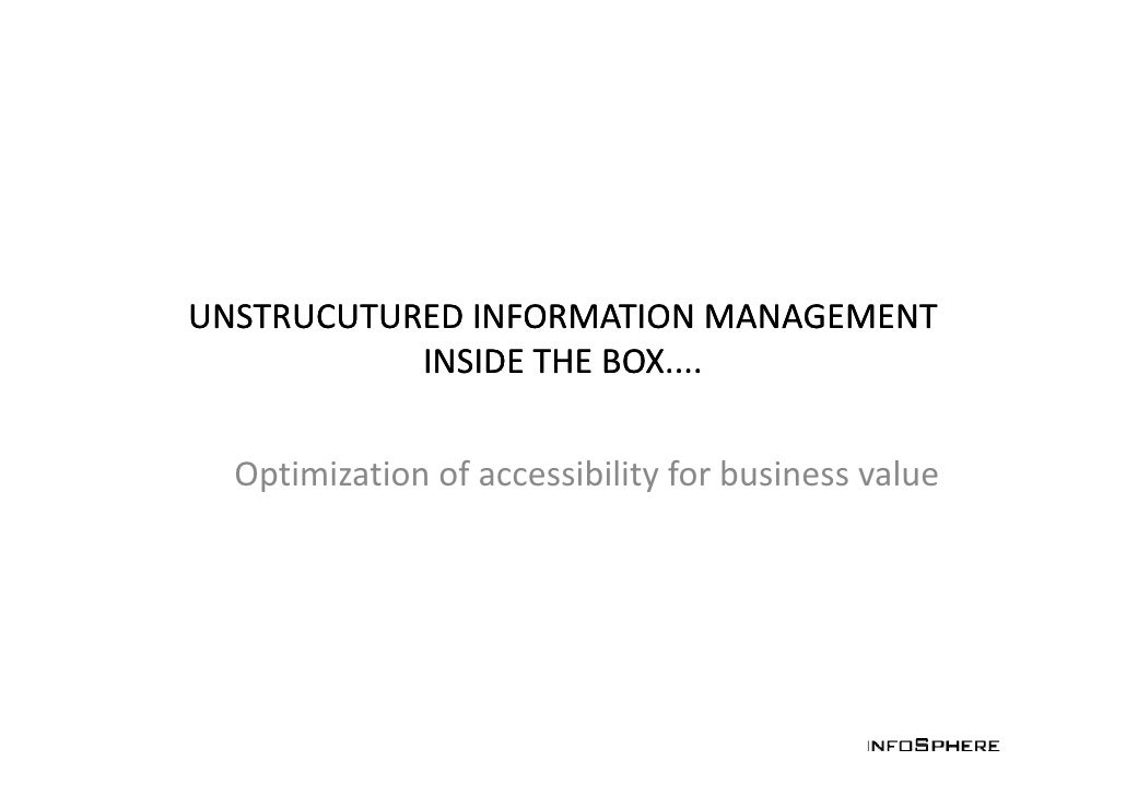 UNSTRUCUTURED INFORMATION MANAGEMENT UNSTRUCUTURED INFORMATION MANAGEMENT             INSIDE THE BOX....    Optimization o...