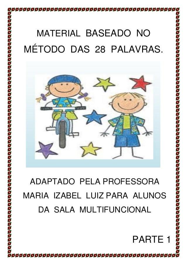 http://atividadesdaprofessorabel.blogspot.com.br/ Página 1 MATERIAL BASEADO NO MÉTODO DAS 28 PALAVRAS. ADAPTADO PELA PROFE...