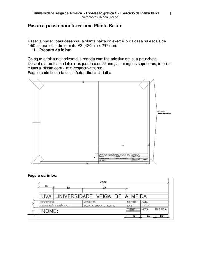 Universidade Veiga de Almeida - Expressão gráfica 1 – Exercício de Planta baixa Professora Silvana Rocha 1 Passo a passo p...