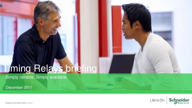 Timing Relays briefing Simply reliable. Simply available. December 2017 Page 1Property of Schneider Electric |
