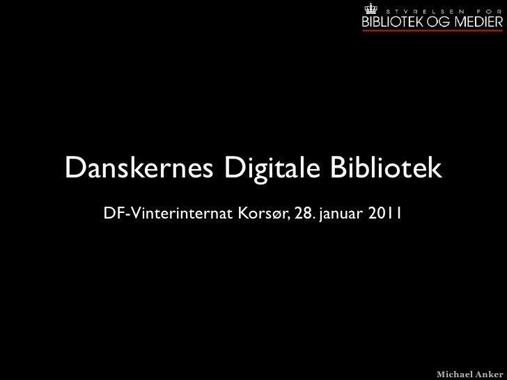 Danskernes Digitale Bibliotek  DF-Vinterinternat Korsør, 28. januar 2011                                              Mich...
