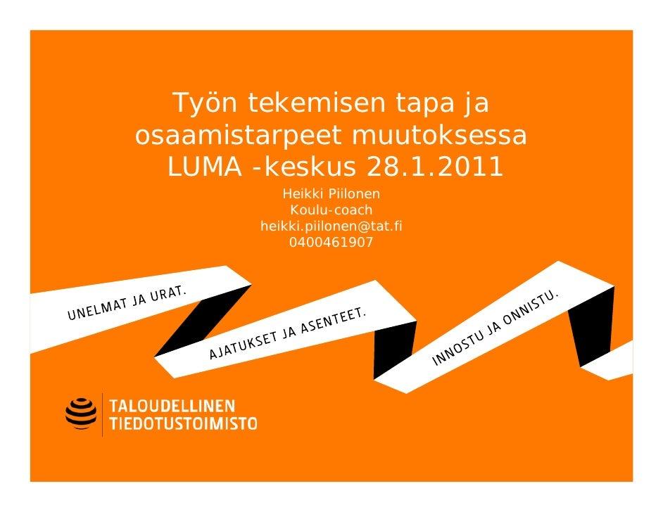 Työn tekemisen tapa jaosaamistarpeet muutoksessa  LUMA -keskus 28.1.2011           Heikki Piilonen            Koulu-coach ...