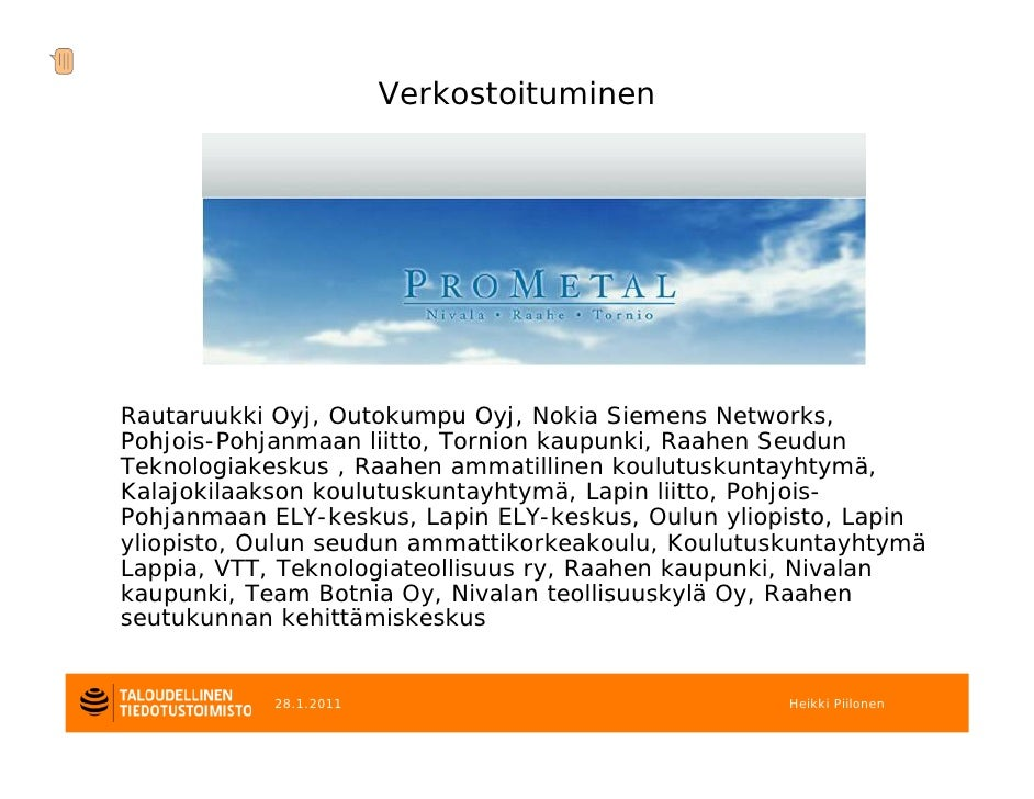 VerkostoituminenRautaruukki Oyj, Outokumpu Oyj, Nokia Siemens Networks,Pohjois-Pohjanmaan liitto, Tornion kaupunki, Raahen...