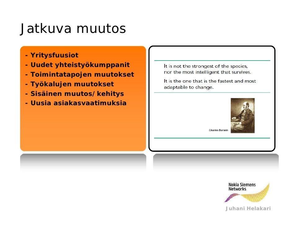 Jatkuva muutos-   Yritysfuusiot-   Uudet yhteistyökumppanit-   Toimintatapojen muutokset-   Työkalujen muutokset-   Sisäin...