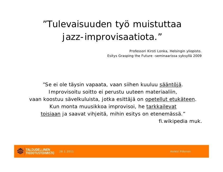 """""""Tulevaisuuden työ muistuttaa         jazz-improvisaatiota.""""                                            Professori Kirsti ..."""