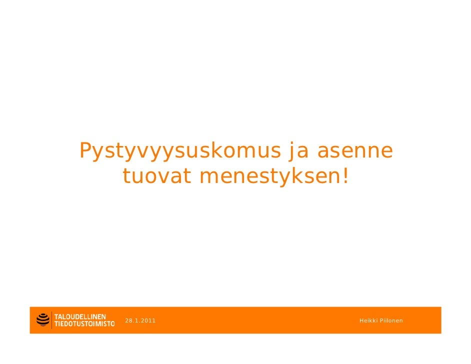 Pystyvyysuskomus ja asenne    tuovat menestyksen!   28.1.2011           Heikki Piilonen