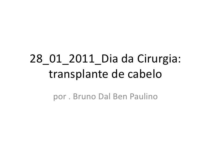 28_01_2011_Dia da Cirurgia: transplante de cabelo<br />por . Bruno Dal Ben Paulino<br />