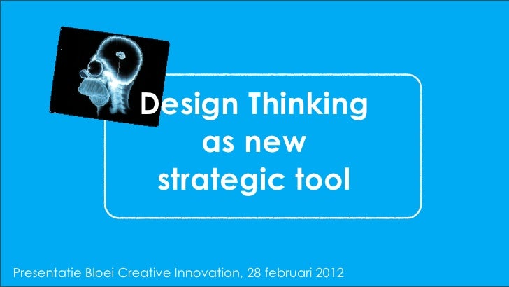 Design Thinking                         as new                     strategic toolPresentatie Bloei Creative Innovation, 28...