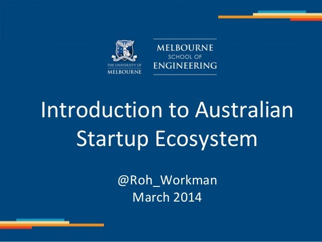 Introduction to Australian Startup Ecosystem @Roh_Workman March 2014