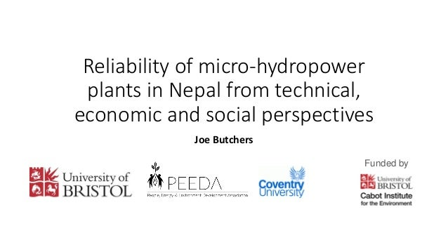 Reliability of micro-hydropower plants in Nepal from technical, economic and social perspectives Joe Butchers Funded by