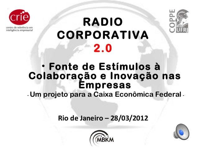 • Fonte de Estímulos à Colaboração e Inovação nas Empresas - Um projeto para a Caixa Econômica Federal - Rio de Janeiro – ...