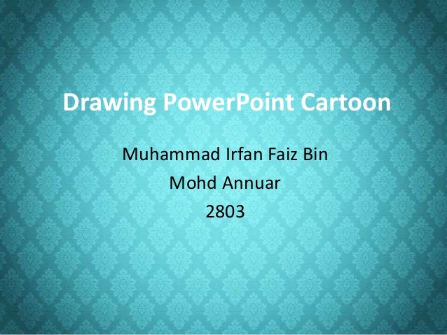 Drawing PowerPoint Cartoon    Muhammad Irfan Faiz Bin        Mohd Annuar           2803