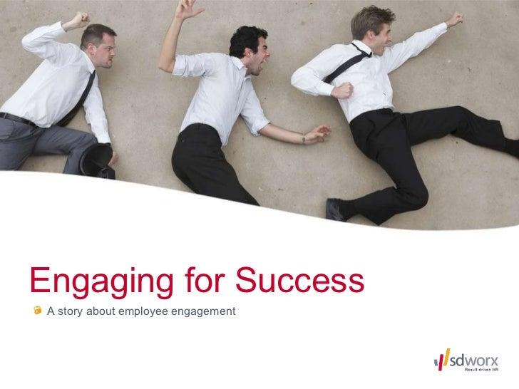 Engaging for Success <ul><li>A story about employee engagement </li></ul>