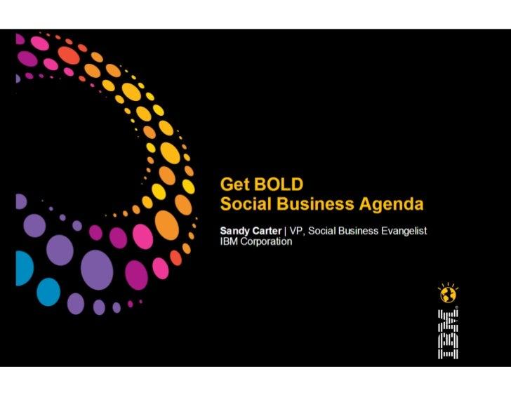 Get Bold:  Social Business Agenda- Presentation by Sandy Carter, VP Social Business Evangelist IBM Corporation
