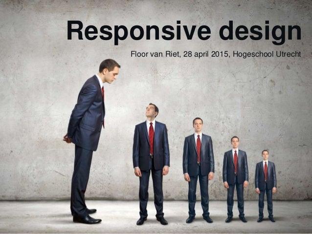 Responsive design Floor van Riet, 28 april 2015, Hogeschool Utrecht