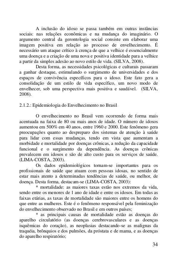 34 A inclusão do idoso se passa também em outras instâncias sociais: nas relações econômicas e na mudança do imaginário. O...
