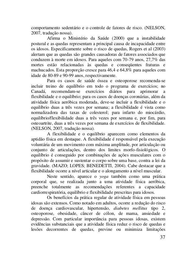37 comportamento sedentário e o controle de fatores de risco. (NELSON, 2007, tradução nossa). Afirma o Ministério da Saúde...