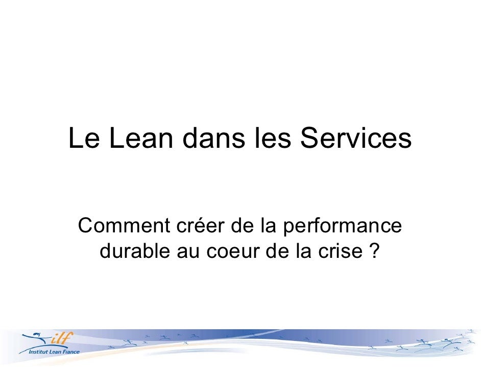 Le Lean dans les ServicesComment créer de la performance  durable au coeur de la crise ?