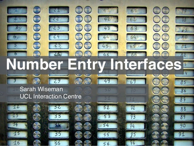 Number Entry Interfaces  Sarah Wiseman !  UCL Interaction Centre
