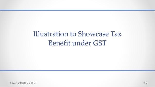Illustration to Showcase Tax Benefit under GST copyright@idtc_icai_2015 17