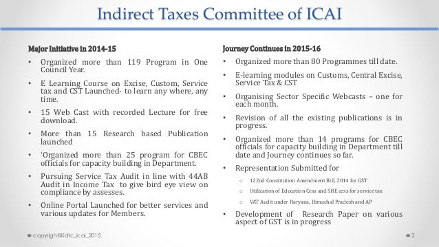 Indirect Taxes Committee of ICAI Major Initiative in 2014-15 • Organized more than 119 Program in One Council Year. • E Le...