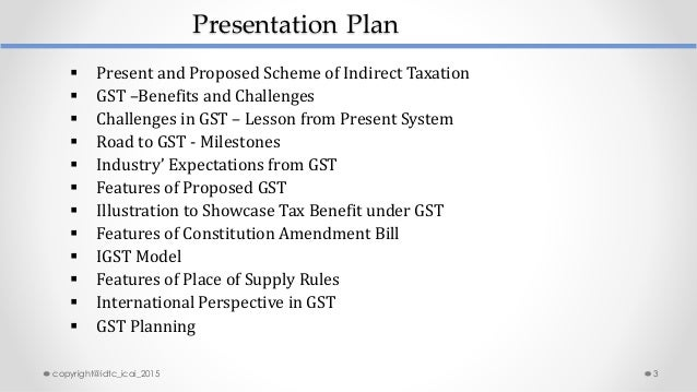  Present and Proposed Scheme of Indirect Taxation  GST –Benefits and Challenges  Challenges in GST – Lesson from Presen...