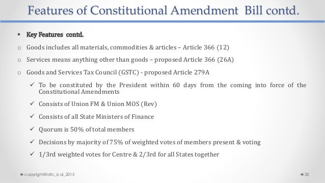 Features of Constitutional Amendment Bill contd.  Key Features contd. o Goods includes all materials, commodities & artic...