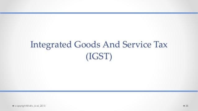 Integrated Goods And Service Tax (IGST) copyright@idtc_icai_2015 38