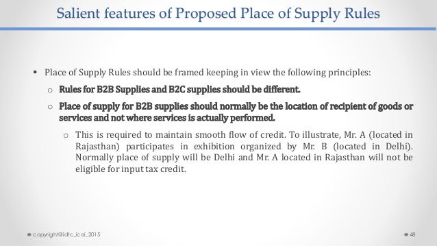Salient features of Proposed Place of Supply Rules  Place of Supply Rules should be framed keeping in view the following ...
