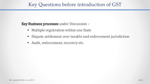 Key Questions before introduction of GST Key Business processes under Discussion –  Multiple registration within one Stat...