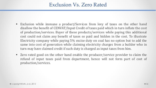 Exclusion Vs. Zero Rated  Exclusion while immune a product/Services from levy of taxes on the other hand disallow the ben...