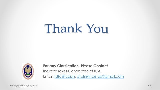For any Clarification, Please Contact Indirect Taxes Committee of ICAI Email: idtc@icai.in, atulservicetax@gmail.com copyr...