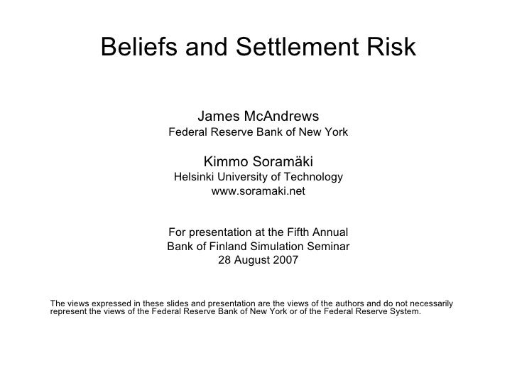 <ul><li>James McAndrews </li></ul><ul><li>Federal Reserve Bank of New York </li></ul><ul><li>Kimmo Soramäki </li></ul><ul>...