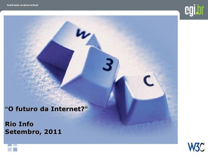 """"""" O futuro da Internet? """" Rio Info Setembro, 2011"""
