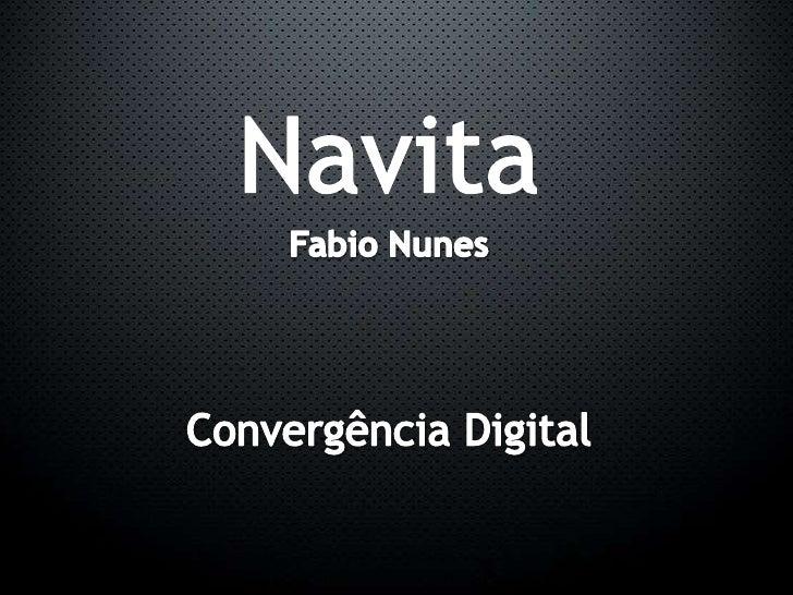 Navita<br />Fabio Nunes<br />Convergência Digital<br />