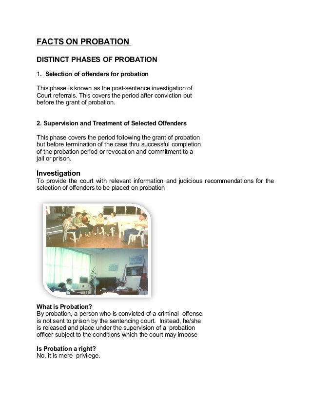 FACTS ON PROBATION DISTINCT PHASES OF PROBATION 1. Selection of offenders for probation This phase is known as the post-se...