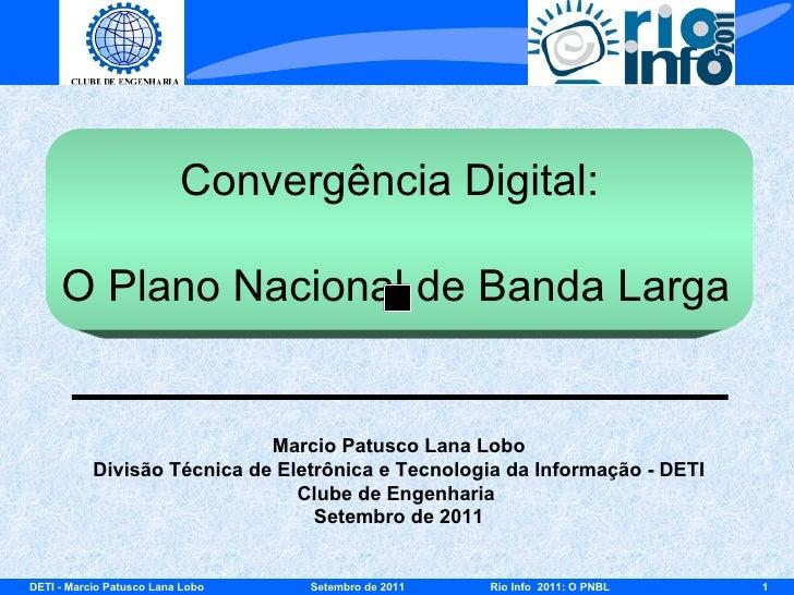 Convergência Digital:  O Plano Nacional de Banda Larga Marcio Patusco Lana Lobo Divisão Técnica de Eletrônica e Tecnologia...