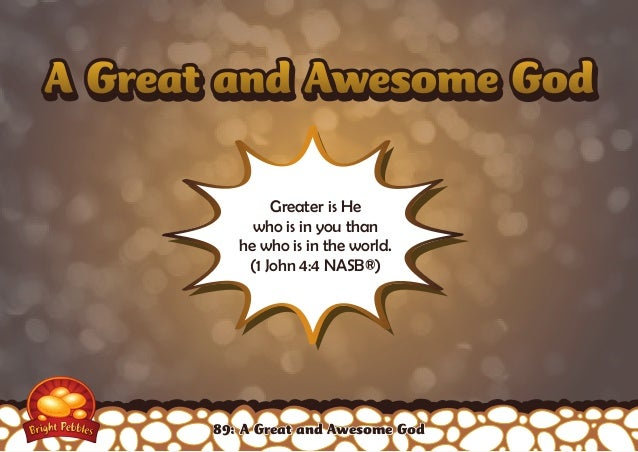 AA GGrreeaatt aanndd AAwweessoomee GGoodd  Greater is He  who is in you than  he who is in the world.  (1 John 4:4 NASB®) ...