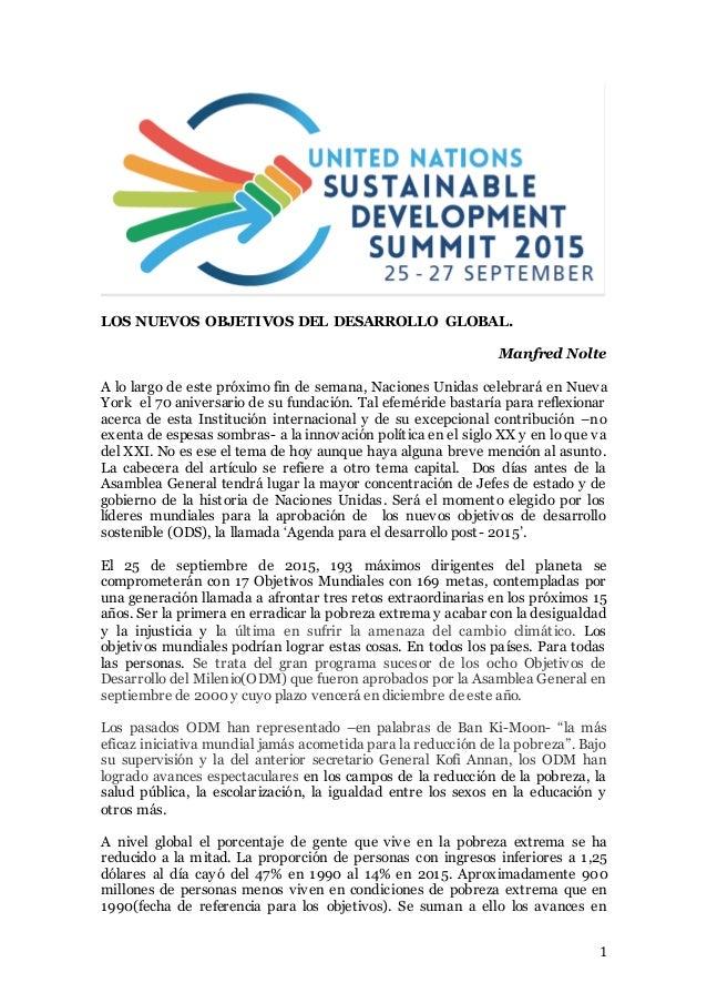 1 LOS NUEVOS OBJETIVOS DEL DESARROLLO GLOBAL. Manfred Nolte A lo largo de este próximo fin de semana, Naciones Unidas cele...