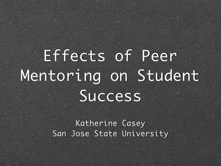 Effects of Peer Mentoring on Student        Success         Katherine Casey    San Jose State University