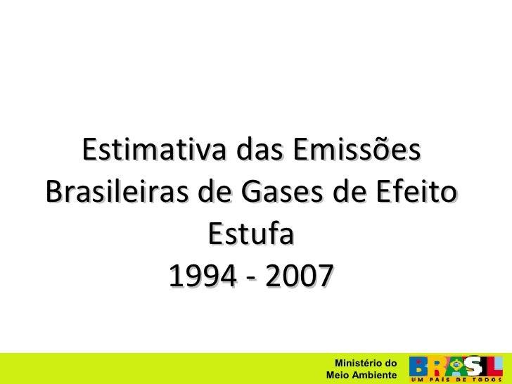 Estimativa das Emissões Brasileiras de Gases de Efeito              Estufa          1994 - 2007                       Mini...
