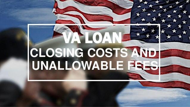 VA LOAN CLOSING COSTS AND UNALLOWABLE FEES