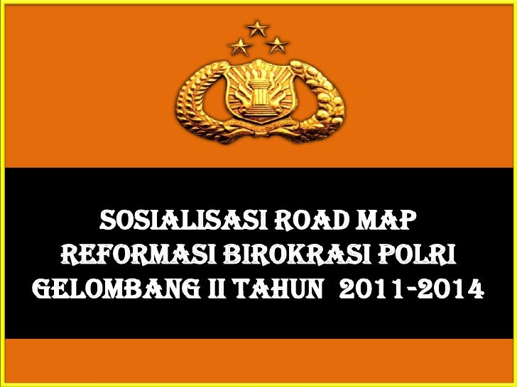 SOSIALISASI ROAD MAP  REFORMASI BIROKRASI POLRIGELOMBANG II TAHUN 2011-2014