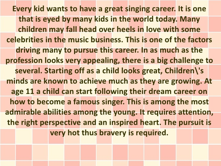 Every kid wants to have a great singing career. It is one    that is eyed by many kids in the world today. Many    childre...